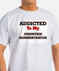 Addicted to my Charities Administrator T-Shirt