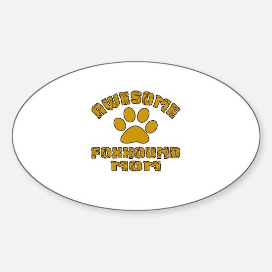 Awesome Foxhound Mom Dog Designs Sticker (Oval)