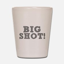 BIG SHOT! Shot Glass