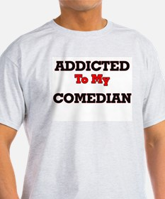 Addicted to my Comedian T-Shirt