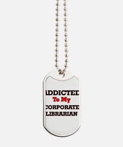 Addicted to my Corporate Librarian Dog Tags