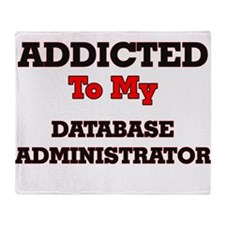 Addicted to my Database Administrato Throw Blanket