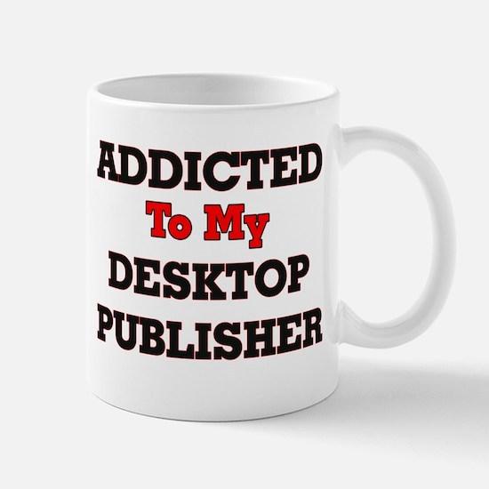 Addicted to my Desktop Publisher Mugs