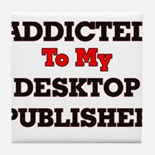 Addicted to my Desktop Publisher Tile Coaster