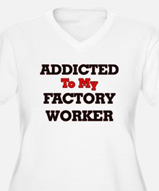 Addicted to my Factory Worker Plus Size T-Shirt