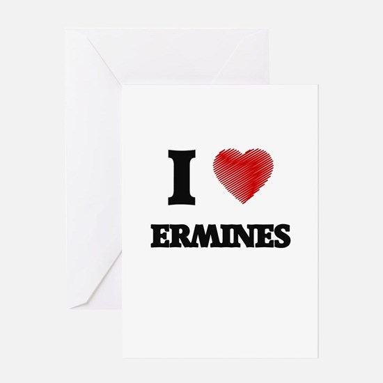 I love Ermines Greeting Cards
