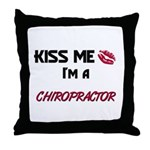 Kiss Me I'm a CHIROPRACTOR Throw Pillow