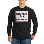 Kiss Me I'm a CHIROPRACTOR Long Sleeve Dark T-Shir