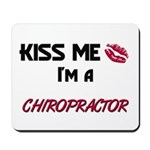 Kiss Me I'm a CHIROPRACTOR Mousepad