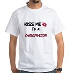 Kiss Me I'm a CHIROPRACTOR White T-Shirt