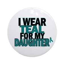 I Wear Teal For My Daughter 5 Ornament (Round)