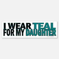 I Wear Teal For My Daughter 5 Bumper Bumper Bumper Sticker