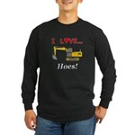 I Love Hoes Long Sleeve Dark T-Shirt