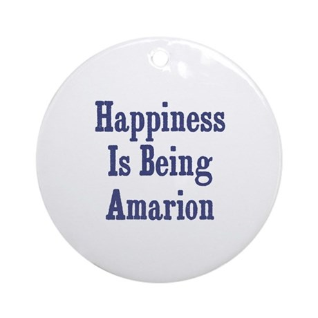Happiness is being Amarion Ornament (Round)