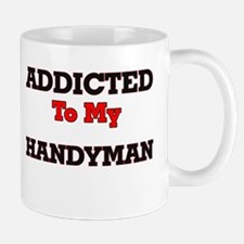 Addicted to my Handyman Mugs