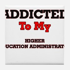 Addicted to my Higher Education Admin Tile Coaster