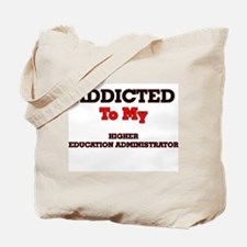 Addicted to my Higher Education Administr Tote Bag