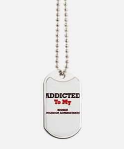 Addicted to my Higher Education Administr Dog Tags