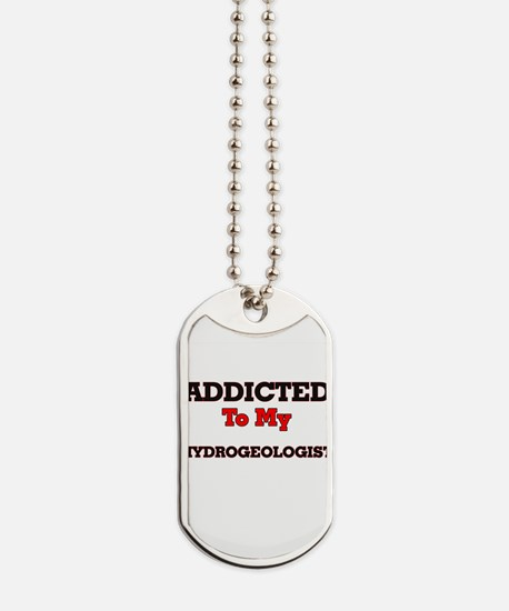 Addicted to my Hydrogeologist Dog Tags