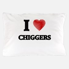 I love Chiggers Pillow Case