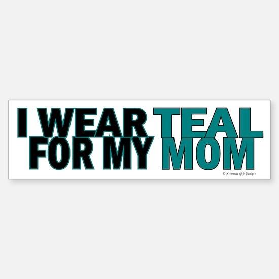 I Wear Teal For My Mom 5 Bumper Bumper Bumper Sticker