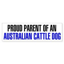 Proud Parent of an Australian Cattle Dog Bumper Sticker