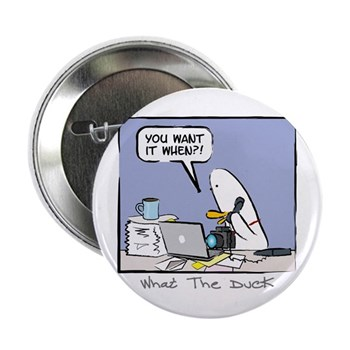 """WTD: You Want It When?! 2.25"""" Button (10 pack)"""