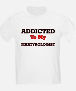 Addicted to my Martyrologist T-Shirt