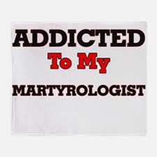 Addicted to my Martyrologist Throw Blanket