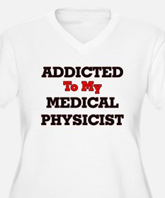 Addicted to my Medical Physicist Plus Size T-Shirt