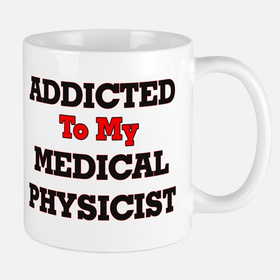 Addicted to my Medical Physicist Mugs