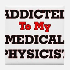 Addicted to my Medical Physicist Tile Coaster