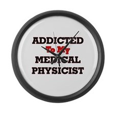 Addicted to my Medical Physicist Large Wall Clock