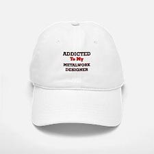 Addicted to my Metalwork Designer Baseball Baseball Cap