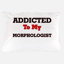 Addicted to my Morphologist Pillow Case