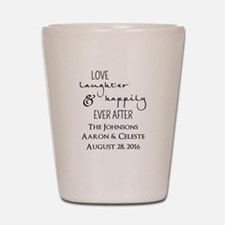Love Laughter and Happily Ever After Shot Glass