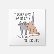 I work hard so my cats can live a better life Stic