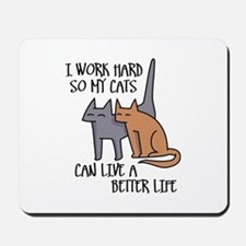 I work hard so my cats can live a better life Mous