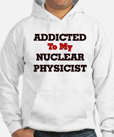 Addicted to my Nuclear Physicist Hoodie