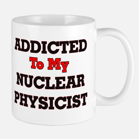 Addicted to my Nuclear Physicist Mugs