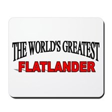 """The World's Greatest Flatlander"" Mousepad"