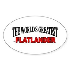 """The World's Greatest Flatlander"" Oval Decal"