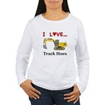 I Love Track Hoes Women's Long Sleeve T-Shirt