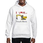 I Love Track Hoes Hooded Sweatshirt