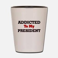 Addicted to my President Shot Glass