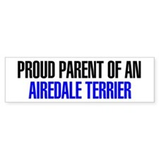 Proud Parent of an Airedale Terrier Bumper Sticker