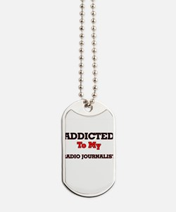 Addicted to my Radio Journalist Dog Tags