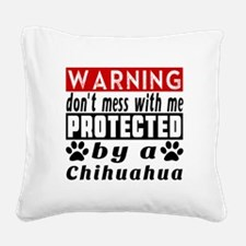 Protected By Chihuahua Dog Square Canvas Pillow