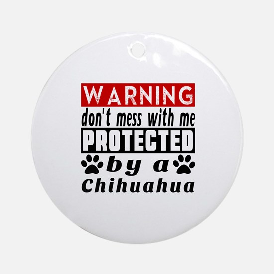 Protected By Chihuahua Dog Round Ornament