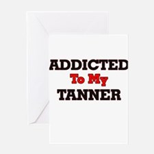 Addicted to my Tanner Greeting Cards